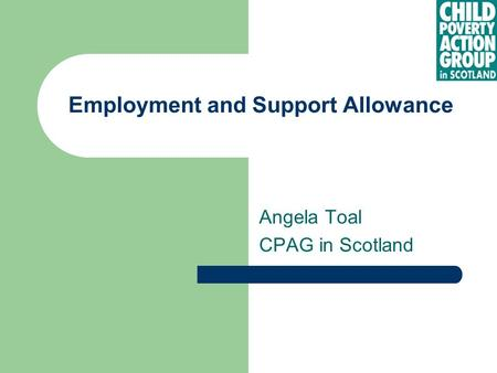 Employment and Support Allowance Angela Toal CPAG in Scotland.