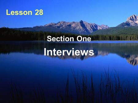 Lesson 28 Section One Interviews. Tips for a Job Interview  Preparation — Research the company; (company history, products, market…) — Find out what.