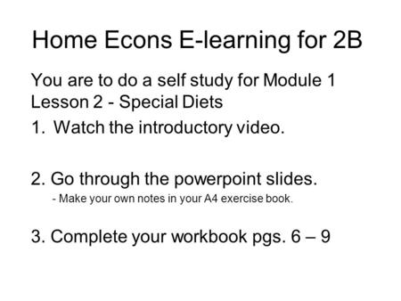 Home Econs E-learning for 2B You are to do a self study for Module 1 Lesson 2 - Special Diets 1.Watch the introductory video. 2. Go through the powerpoint.