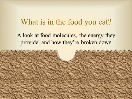 What is in the food you eat? A look at food molecules, the energy they provide, and how they're broken down.