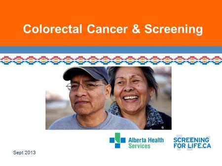 Colorectal Cancer & Screening Sept 2013. Sometimes there are things that may be hard to talk about… But not talking about them is even harder.