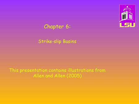 Chapter 6: Strike-slip Basins This presentation contains illustrations from Allen and Allen (2005)