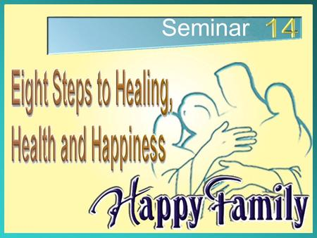 Seminar. Eight Steps to healing, health and happiness.