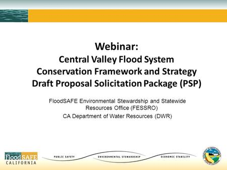 Webinar: Central Valley Flood System Conservation Framework and Strategy Draft Proposal Solicitation Package (PSP) FloodSAFE Environmental Stewardship.