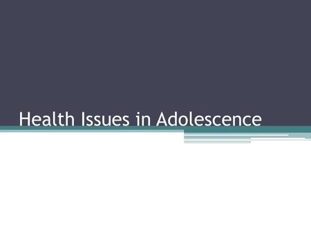 Health Issues in Adolescence. Health Issues 20% have chronic health problems ▫Most common are ADHD or LD Try first substance abuse or sexual experience.
