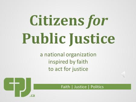 Citizens for Public Justice Faith | Justice | Politics a national organization inspired by faith to act for justice.ca.