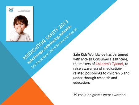 Safe Kids Worldwide has partnered with McNeil Consumer Healthcare, the makers of Children's Tylenol, to raise awareness of medication- related poisonings.