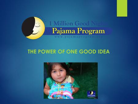 "THE POWER OF ONE GOOD IDEA. The Power of One Good Idea: ""One Million Good Nights"" Need a Compelling "" Why"" Answer: Waitlist of Children is Overwhelming."