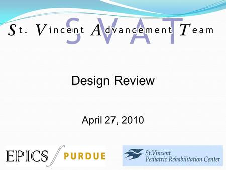 Design Review April 27, 2010. Our Partner: The St. Vincent Pediatric Rehabilitation Center Located in Indianapolis Services Provided (Outpatient): Occupational.