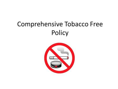 Comprehensive Tobacco Free Policy. Tobacco-Free Policy The new HCPS tobacco-free policy, adopted by the School Board in 2012 following a thorough public.
