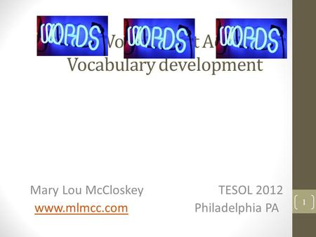 A few Words about Academic Vocabulary development Mary Lou McCloskey TESOL 2012 www.mlmcc.com Philadelphia PA www.mlmcc.com 1.