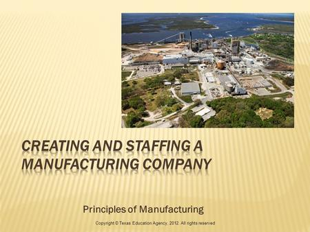 Principles of Manufacturing Copyright © Texas Education Agency, 2012. All rights reserved.