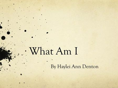 What Am I By Haylei Ann Denton. How long do I live? I live to be 1 year old, but in a jar I only live 3 weeks.
