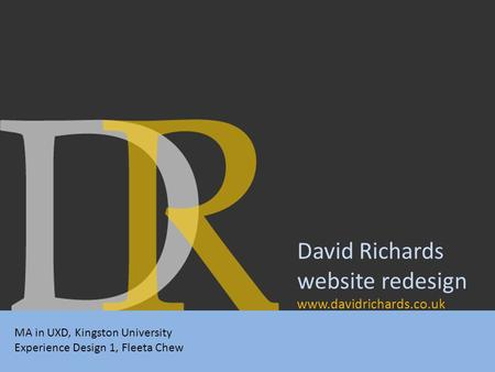 David Richards website redesign www.davidrichards.co.uk MA in UXD, Kingston University Experience Design 1, Fleeta Chew.