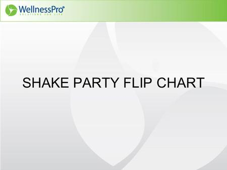 SHAKE PARTY FLIP CHART. Before you start Set the mood: –Have everything clean and organized –Scented candle Make sure you have everything you need for.