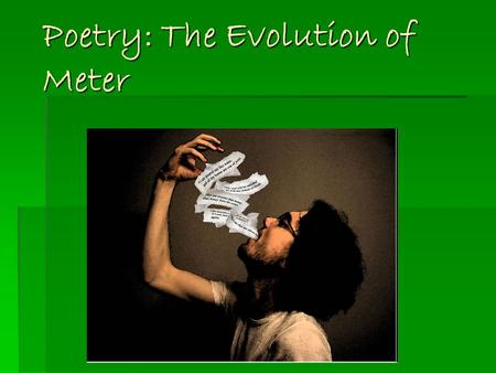 Poetry: The Evolution of Meter. Greek Roots  The western tradition of poetry rests upon a Greek foundation  Greek poets introduced the idea of meter,