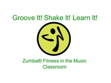 Groove It! Shake It! Learn It! Zumba® Fitness in the Music Classroom.