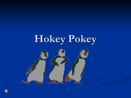 Hokey Pokey. You put your right foot in, You put your right foot out; You put your right foot in, And you shake it all about. You do the Hokey-Pokey,