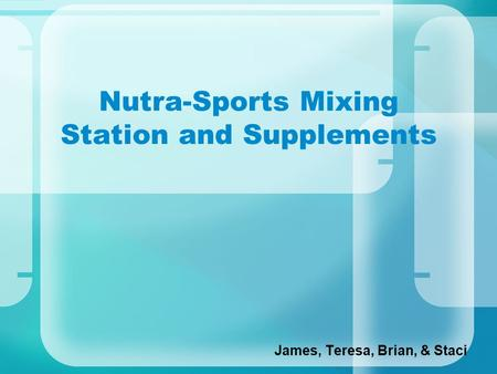 Nutra-Sports Mixing Station and Supplements James, Teresa, Brian, & Staci.
