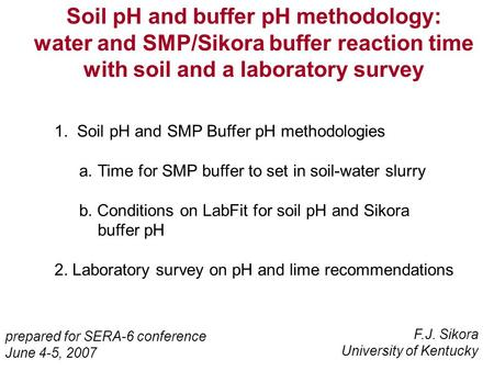 1. Soil pH and SMP Buffer pH methodologies a.Time for SMP buffer to set in soil-water slurry b. Conditions on LabFit for soil pH and Sikora buffer pH 2.