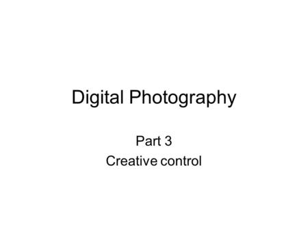 Digital Photography Part 3 Creative control. Péter Tarján2 What are creative controls? The key factors that decide how a composition will look: focusing.