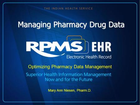 Managing Pharmacy Drug Data Optimizing Pharmacy Data Management Mary Ann Niesen, Pharm.D.