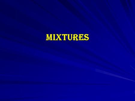 MIXTURES. MIXTURES Mixtures are fluid preparations intended for internal administration. Simple Mixture: if the solute is soluble in the vehicle (large.