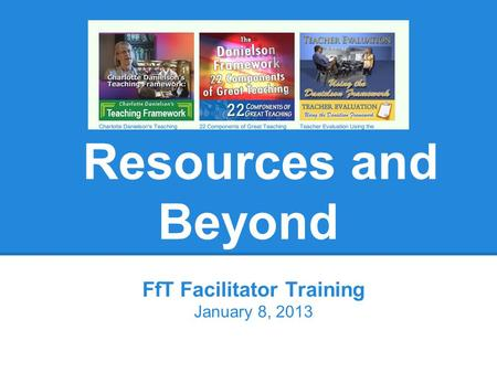 Resources and Beyond FfT Facilitator Training January 8, 2013.