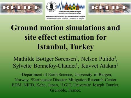 Ground motion simulations and site effect estimation for Istanbul, Turkey Mathilde Bøttger Sørensen 1, Nelson Pulido 2, Sylvette Bonnefoy-Claudet 3, Kuvvet.