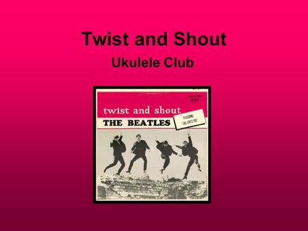 Twist and Shout Ukulele Club.