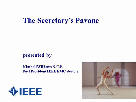 The Secretary's Pavane presented by Kimball Williams N.C.E. Past President IEEE EMC Society.