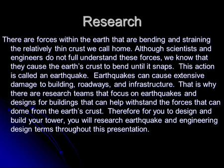 Research There are forces within the earth that are bending and straining the relatively thin crust we call home. Although scientists and engineers do.