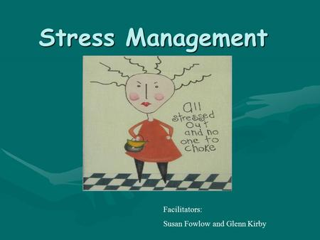 Stress Management Facilitators: Susan Fowlow and Glenn Kirby.