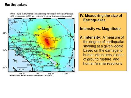IV. Measuring the size of Earthquakes Intensity vs. Magnitude A. Intensity: A measure of the degree of earthquake shaking at a given locale based on the.