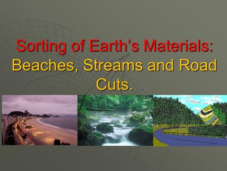 Sorting of Earth's Materials: Beaches, Streams and Road Cuts.