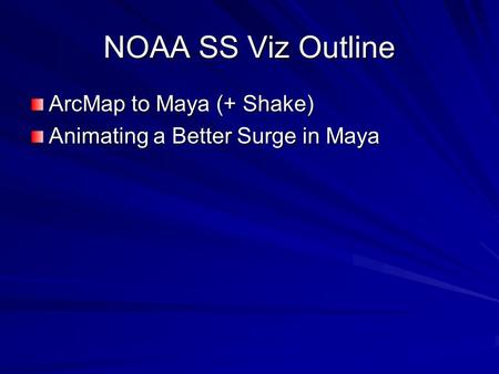NOAA SS Viz Outline ArcMap to Maya (+ Shake) Animating a Better Surge in Maya.