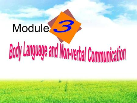 Module Answers: The way people use to communicate with each other : Spoken language Written language Body language n.( 身体的 ) 姿势, 体态, Facial expressions.