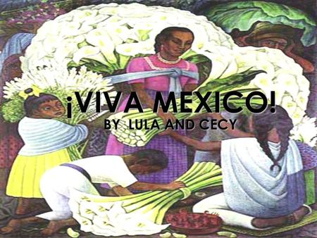 ¡VIVA MEXICO! ¡VIVA MEXICO! BY LULA AND CECY. OLMECAS SPANISH COLONY Mexican culture goes back to the Olmecas, Mayas and Aztecas Indians. These empires.