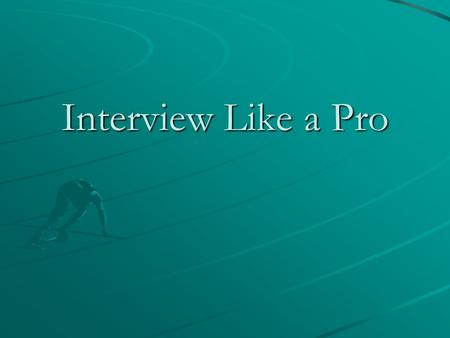Interview Like a Pro. Successful Interviewing ImportancePreparation Presenting Yourself The Interview Mock Interviews Conclusion.