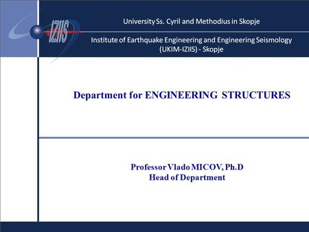 Department for ENGINEERING STRUCTURES Professor Vlado MICOV, Ph.D Head of Department.