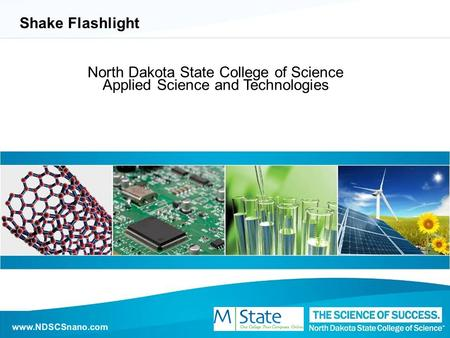 Www.NDSCSnano.com Shake Flashlight North Dakota State College of Science Applied Science and Technologies www.NDSCSnano.com.