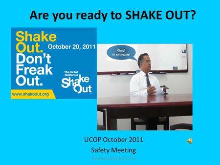 Are you ready to SHAKE OUT? UCOP October 2011 Safety Meeting Developed by Karen Hsi.
