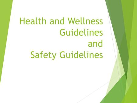 Health and Wellness Guidelines and Safety Guidelines.