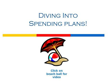 Diving Into Spending plans! Click on beach ball for video.