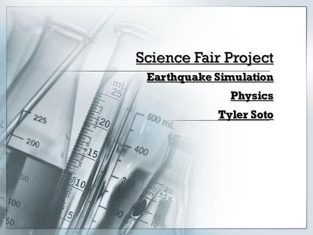 Science Fair Project Earthquake Simulation Physics Tyler Soto.