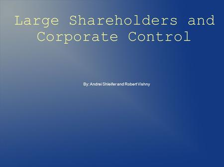 Large Shareholders and Corporate Control By: Andrei Shleifer and Robert Vishny.
