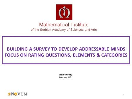 Steve Onufrey iNovum, LLC. BUILDING A SURVEY TO DEVELOP ADDRESSABLE MINDS FOCUS ON RATING QUESTIONS, ELEMENTS & CATEGORIES 1 Mathematical Institute of.