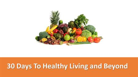 30 Days To Healthy Living and Beyond