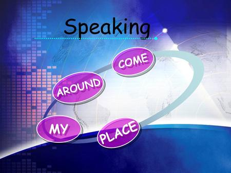 Speaking COME AROUND MY PLACE. Have you ever been a guest in a someone's home in a foreign country? Do you know how to behave in a certain country?