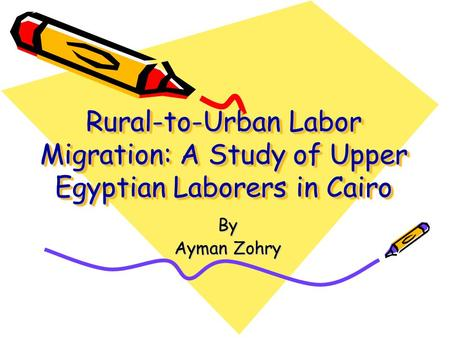 Rural-to-Urban Labor Migration: A Study of Upper Egyptian Laborers in Cairo By Ayman Zohry.